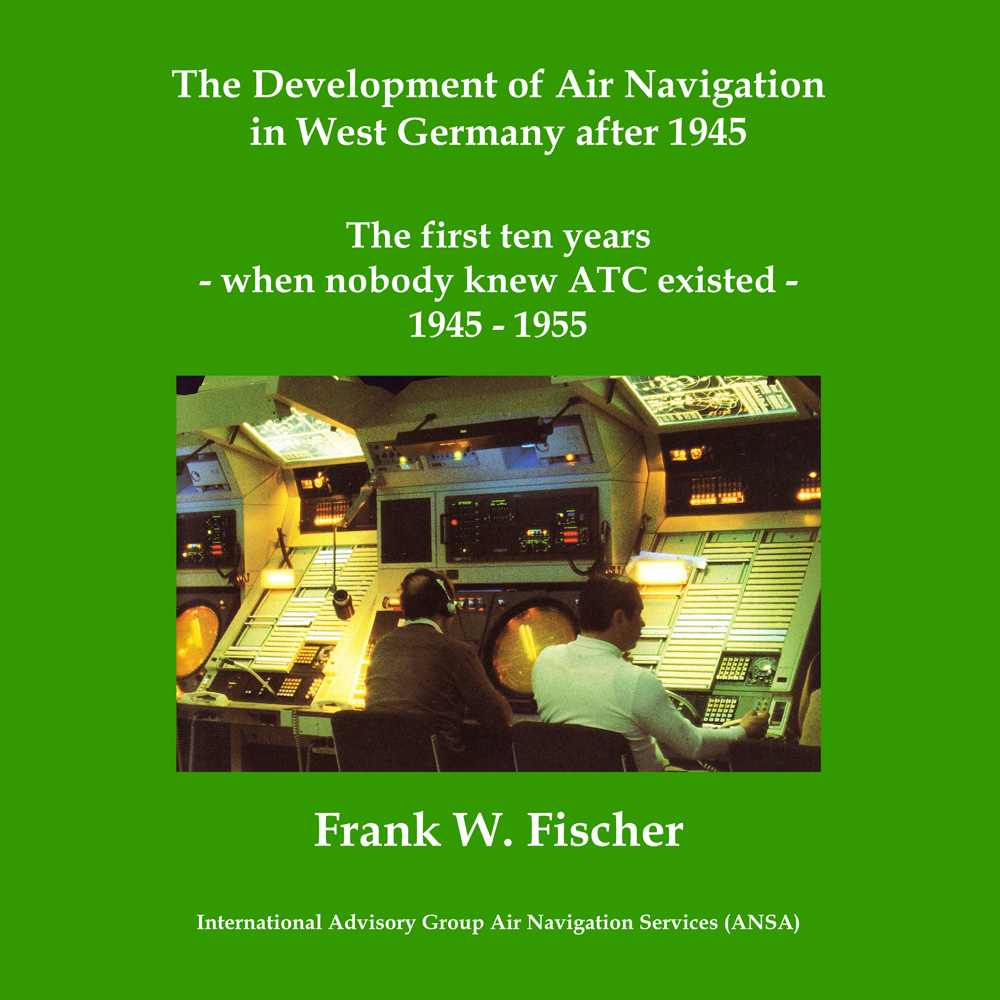 The Development of Air Navigation in West Germany after 1945: The first ten years - when nobody knew Air Traffic Control (ATC) existed