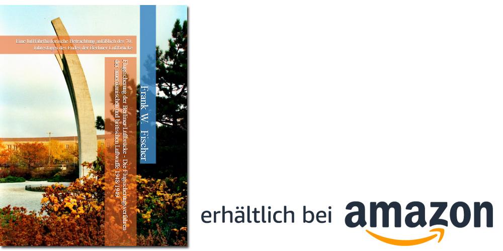 Flugsicherung der Berliner Luftbrücke - Die Flugsicherungsverfahren der amerikanischen und britischen Luftwaffe 1948/1949: Eine luftfahrthistorische Betrachtung anläßlich des 70. Jahrestages des Endes der Berliner Luftbrücke