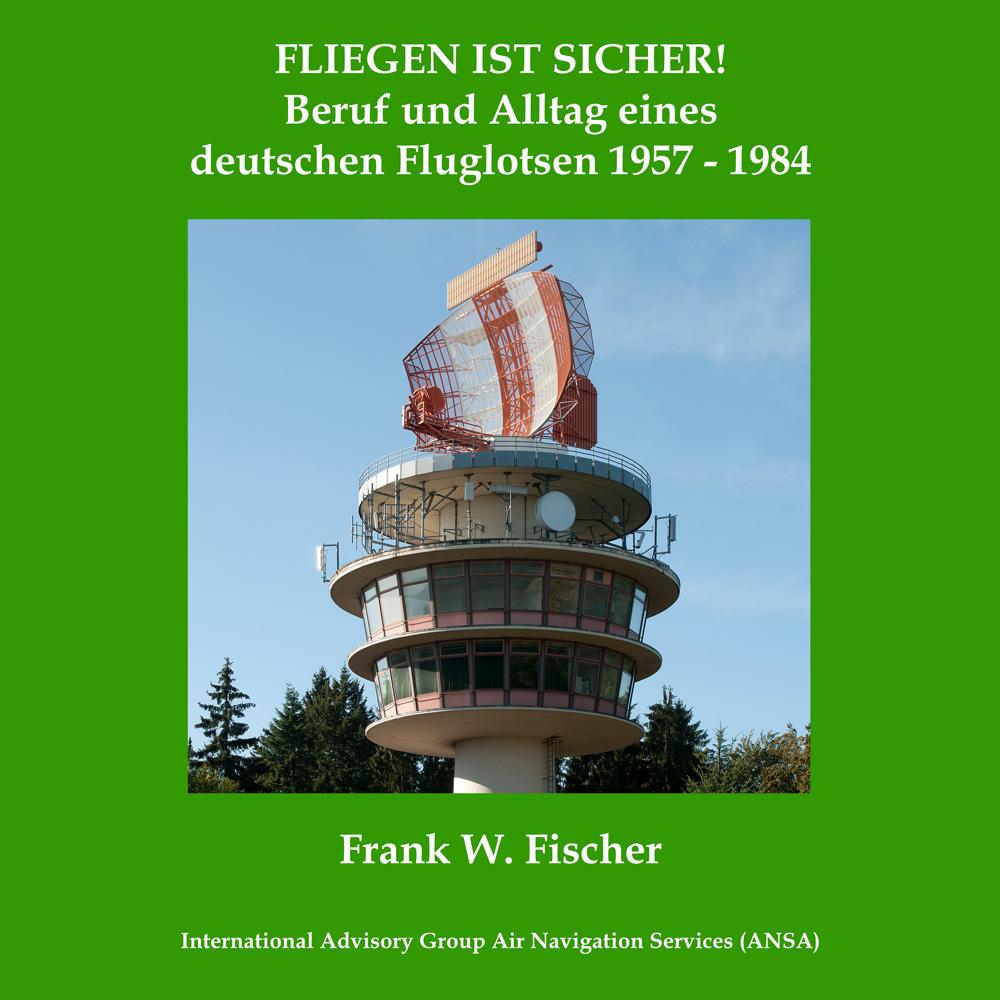 Fliegen ist sicher! Beruf und Alltag eines deutschen Fluglotsen in den Jahren von 1957 bis 1984