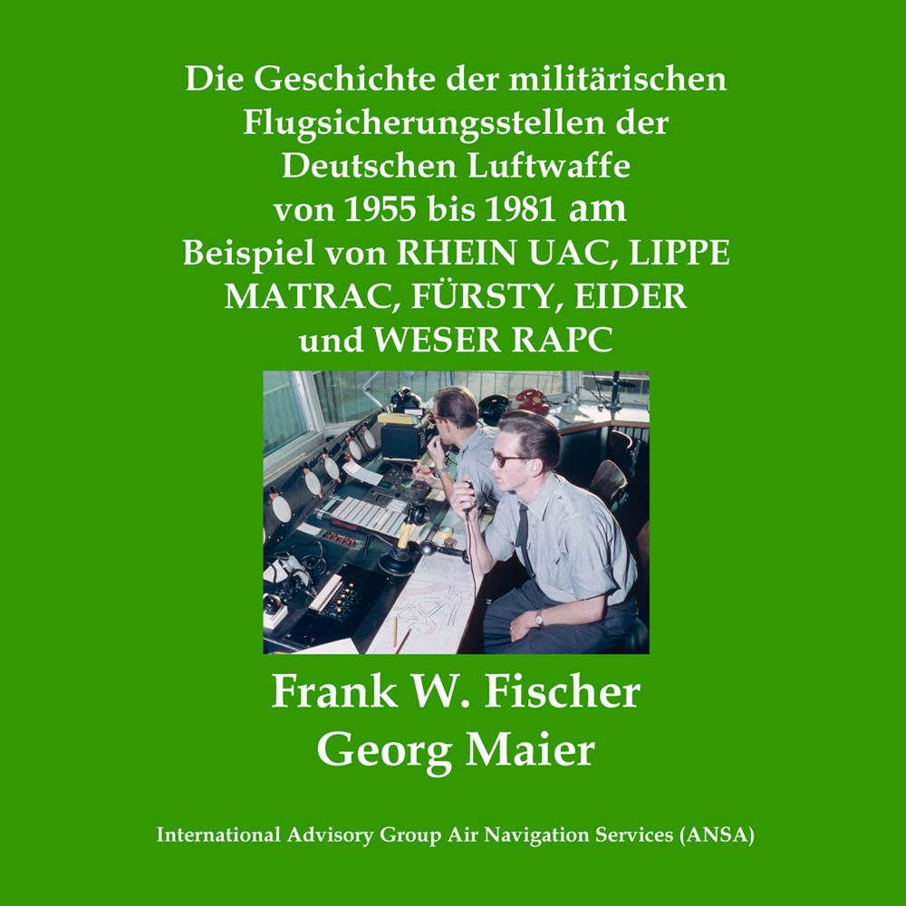 Die Geschichte der militärischen Flugsicherungsstellen der Deutschen Luftwaffe von 1955 bis 1981 am Beispiel von RHEIN UAC, LIPPE MATRAC, FÜRSTY, EIDER und WESER RAPC